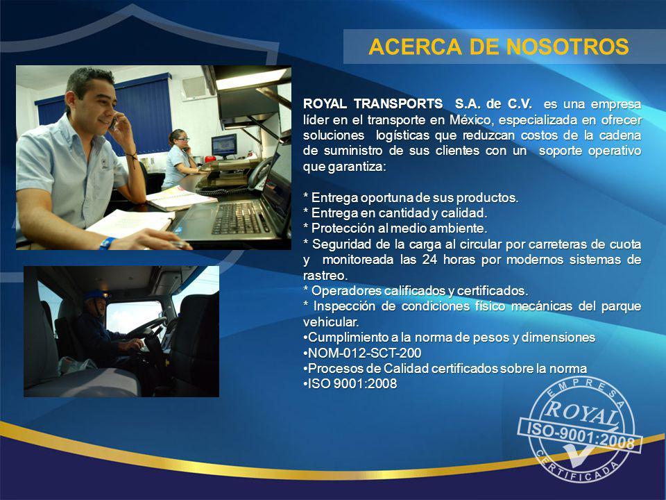 ACERCA DE NOSOTROS ROYAL TRANSPORTS S.A. de C.V. es una empresa líder en el transporte en México, especializada en ofrecer soluciones logísticas que r
