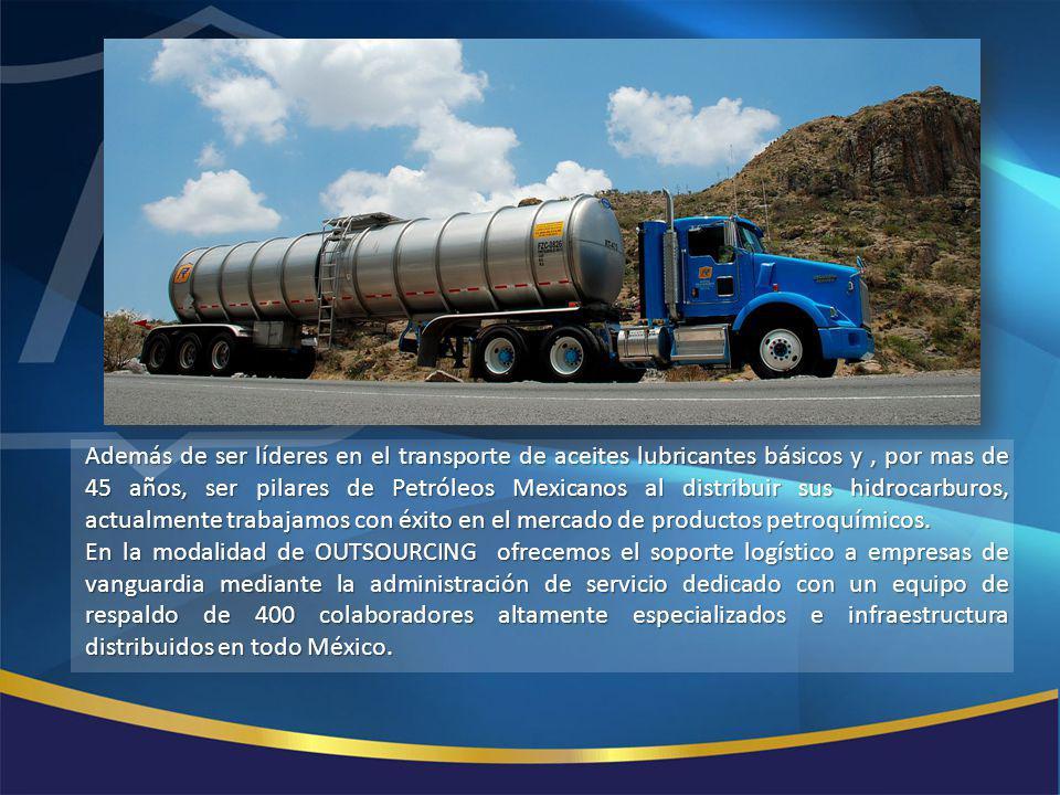 Además de ser líderes en el transporte de aceites lubricantes básicos y, por mas de 45 años, ser pilares de Petróleos Mexicanos al distribuir sus hidr
