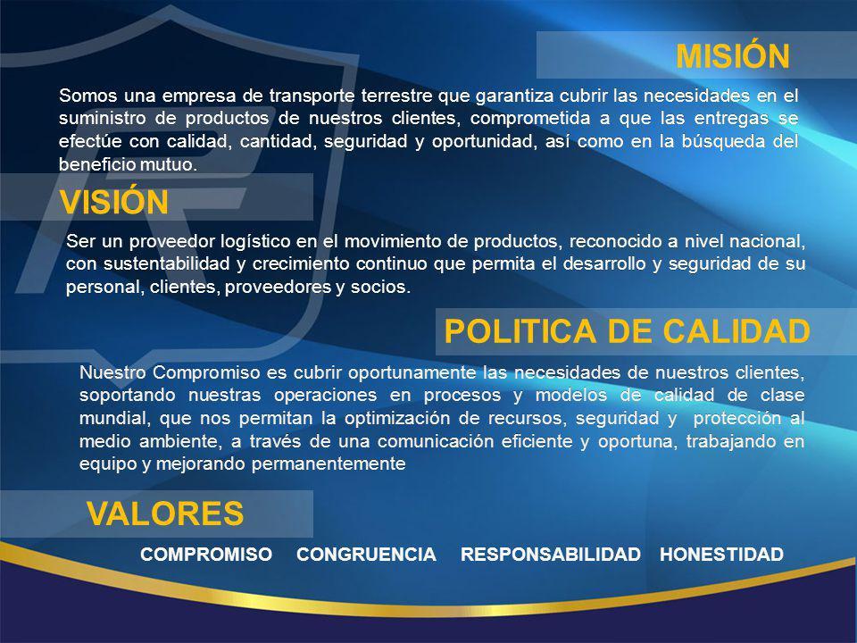 MISIÓN VISIÓN POLITICA DE CALIDAD VALORES Somos una empresa de transporte terrestre que garantiza cubrir las necesidades en el suministro de productos