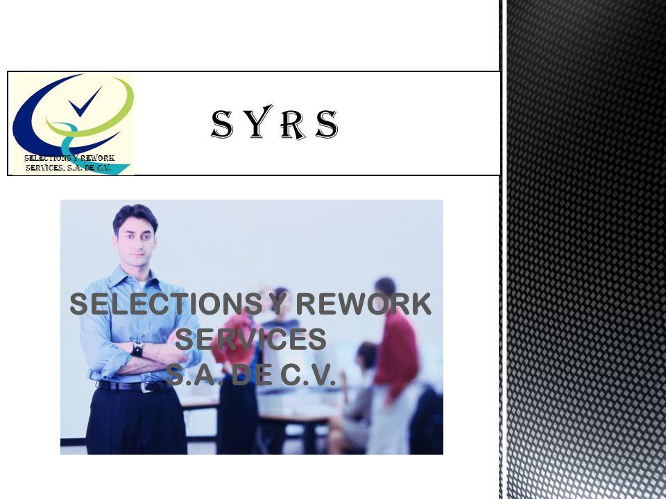 S Y R s SELECTIONS Y REWORK SERVICES, S.A. DE C.V. SELECTIONS Y REWORK SERVICES S.A. DE C.V.