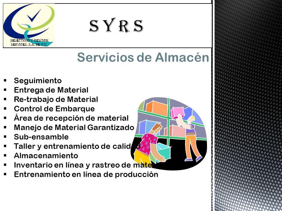 S Y R s SELECTIONS Y REWORK SERVICES, S.A. DE C.V. Servicios de Almacén Seguimiento Entrega de Material Re-trabajo de Material Control de Embarque Áre