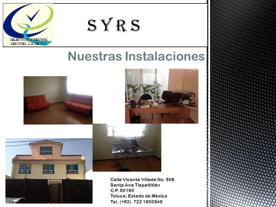S Y R s SELECTIONS Y REWORK SERVICES, S.A. DE C.V. Nuestras Instalaciones Calle Vicente Villada No. 506 Santa Ana Tlapaltitlán C.P. 50160 Toluca, Esta