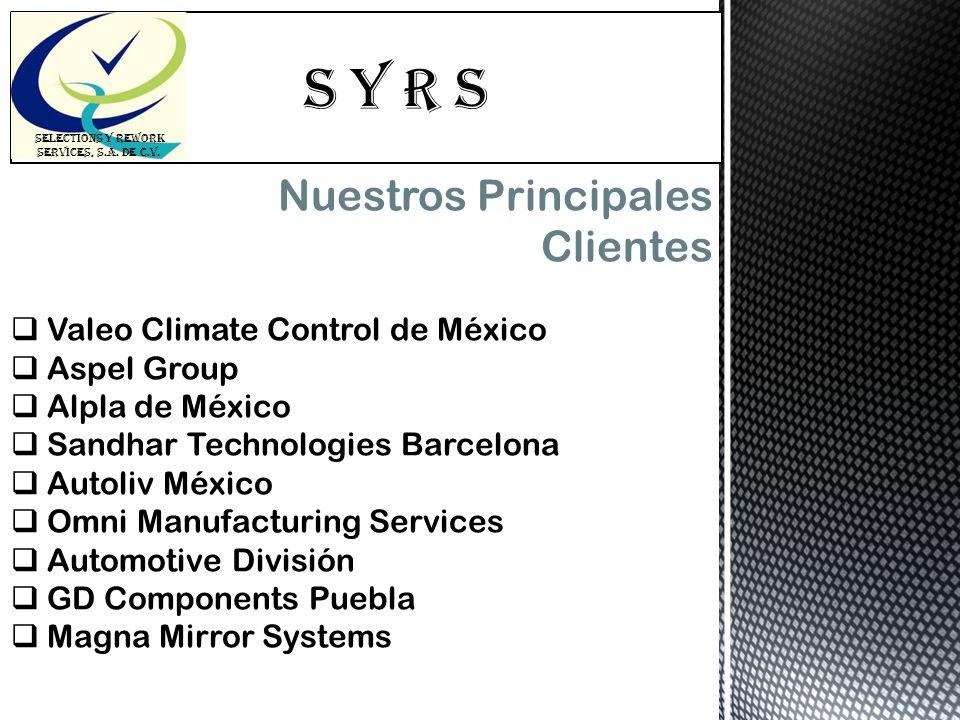 S Y R s SELECTIONS Y REWORK SERVICES, S.A. DE C.V. Nuestros Principales Clientes Valeo Climate Control de México Aspel Group Alpla de México Sandhar T