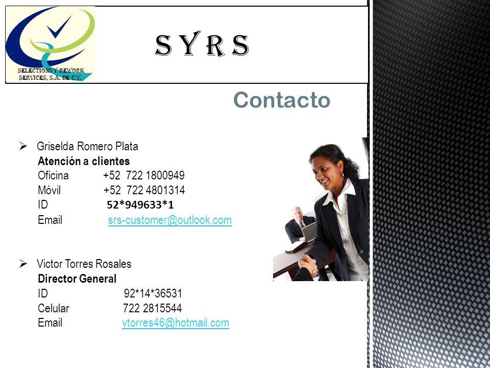 S Y R s SELECTIONS Y REWORK SERVICES, S.A. DE C.V. Contacto Griselda Romero Plata Atención a clientes Oficina +52 722 1800949 Móvil +52 722 4801314 ID