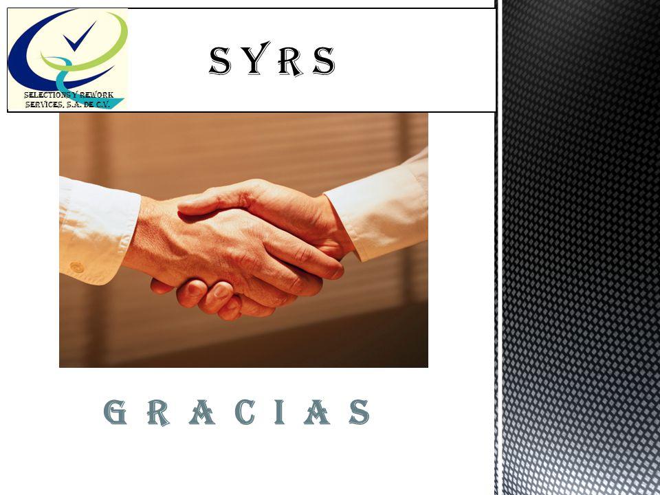 S Y R s SELECTIONS Y REWORK SERVICES, S.A. DE C.V. G R A C I A S