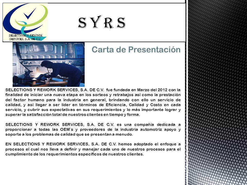 S Y R s SELECTIONS Y REWORK SERVICES, S.A. DE C.V. Carta de Presentación SELECTIONS Y REWORK SERVICES, S.A. DE C.V. fue fundada en Marzo del 2012 con