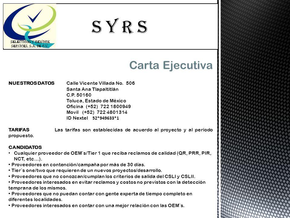 S Y R s SELECTIONS Y REWORK SERVICES, S.A. DE C.V. Carta Ejecutiva NUESTROS DATOSCalle Vicente Villada No. 506 Santa Ana Tlapaltitlán C.P. 50160 Toluc