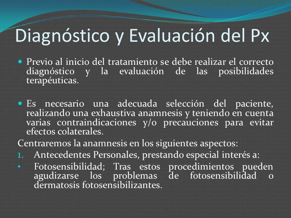 Diagnóstico y Evaluación del Px Previo al inicio del tratamiento se debe realizar el correcto diagnóstico y la evaluación de las posibilidades terapéu