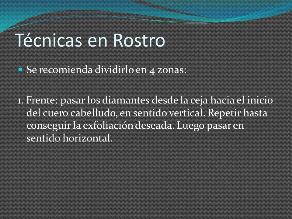 Técnicas en Rostro Se recomienda dividirlo en 4 zonas: 1. Frente: pasar los diamantes desde la ceja hacia el inicio del cuero cabelludo, en sentido ve