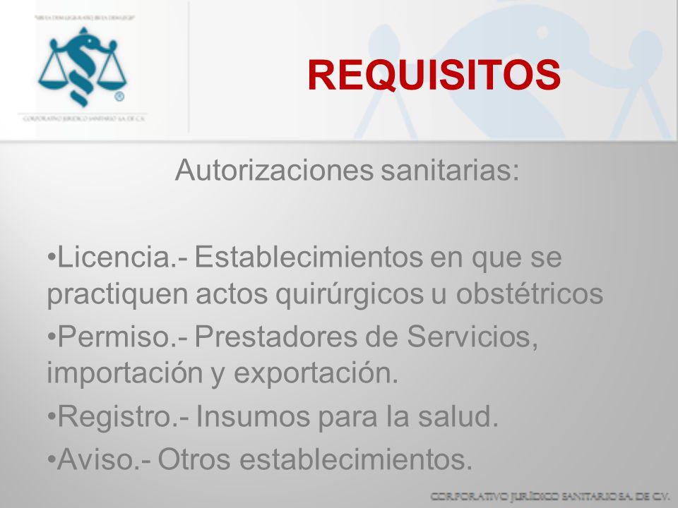REQUISITOS Autorizaciones sanitarias: Licencia.- Establecimientos en que se practiquen actos quirúrgicos u obstétricos Permiso.- Prestadores de Servic