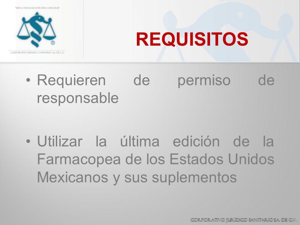 REQUISITOS Requieren de permiso de responsable Utilizar la última edición de la Farmacopea de los Estados Unidos Mexicanos y sus suplementos