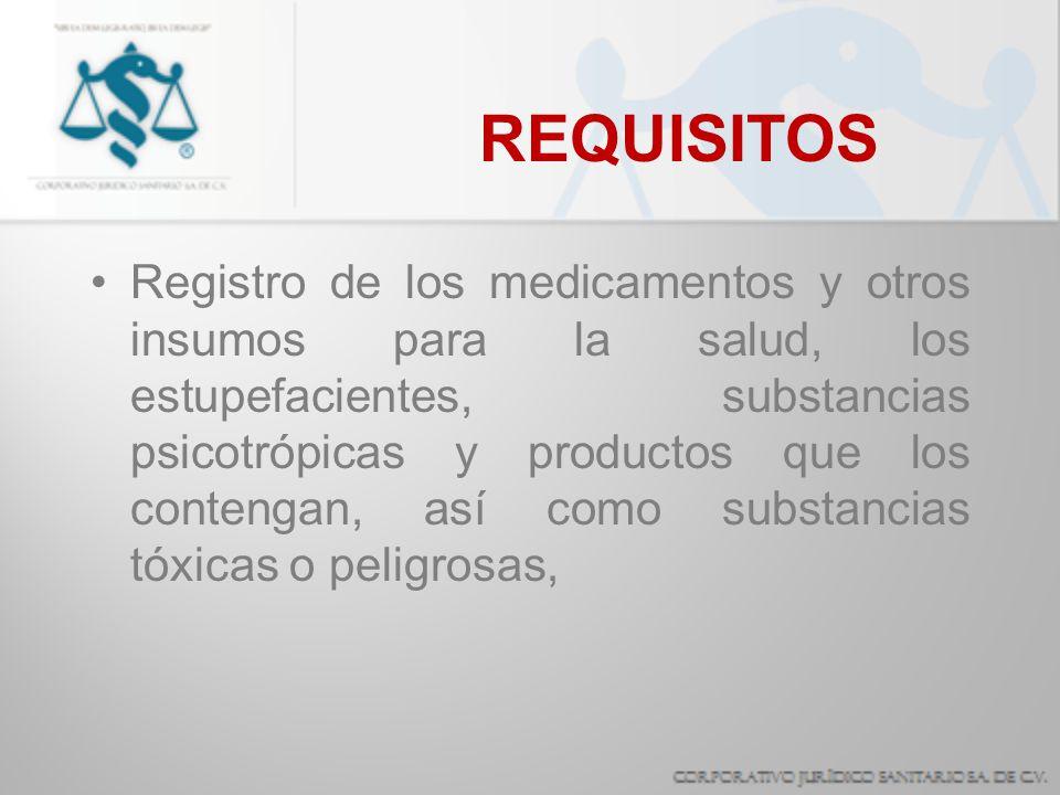 REQUISITOS Registro de los medicamentos y otros insumos para la salud, los estupefacientes, substancias psicotrópicas y productos que los contengan, a