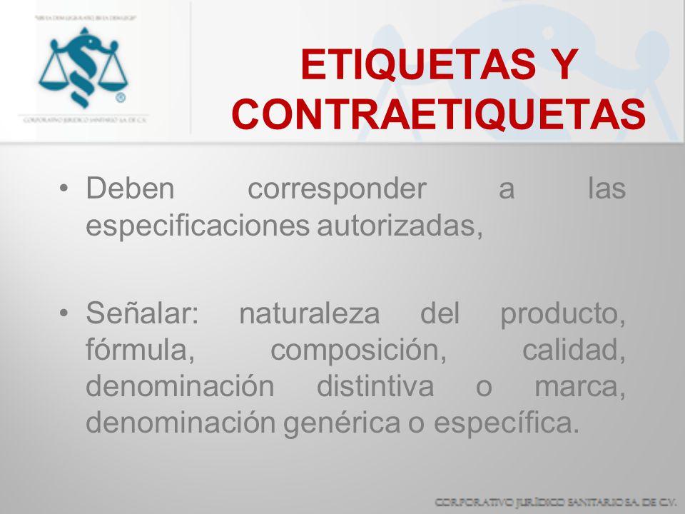 ETIQUETAS Y CONTRAETIQUETAS Deben corresponder a las especificaciones autorizadas, Señalar: naturaleza del producto, fórmula, composición, calidad, de