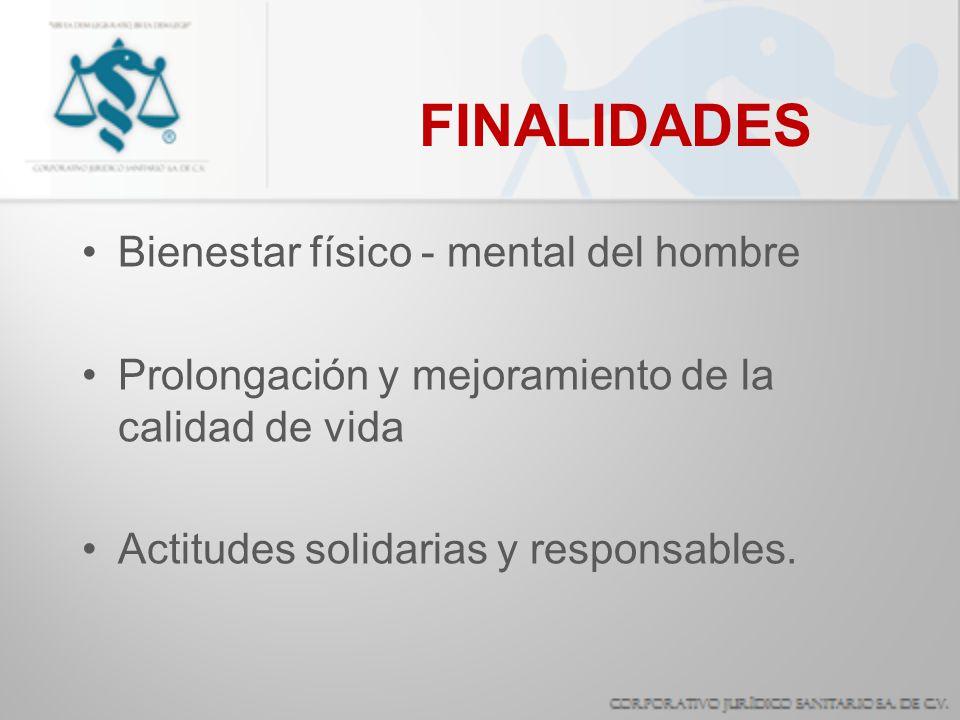 FINALIDADES Bienestar físico - mental del hombre Prolongación y mejoramiento de la calidad de vida Actitudes solidarias y responsables.