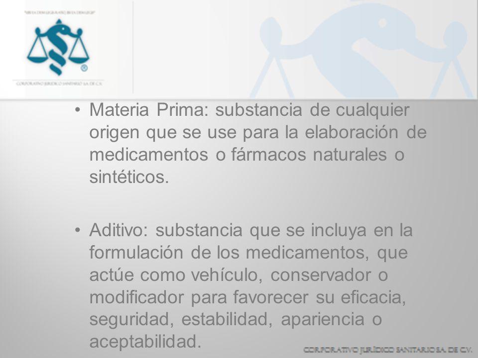 Materia Prima: substancia de cualquier origen que se use para la elaboración de medicamentos o fármacos naturales o sintéticos. Aditivo: substancia qu