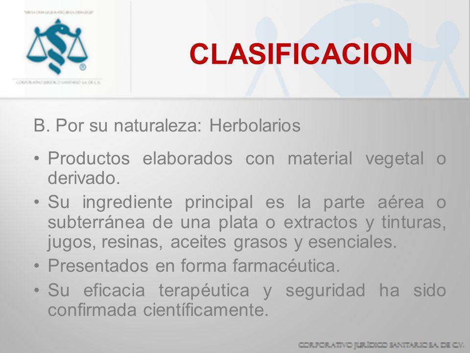 CLASIFICACION B. Por su naturaleza: Herbolarios Productos elaborados con material vegetal o derivado. Su ingrediente principal es la parte aérea o sub