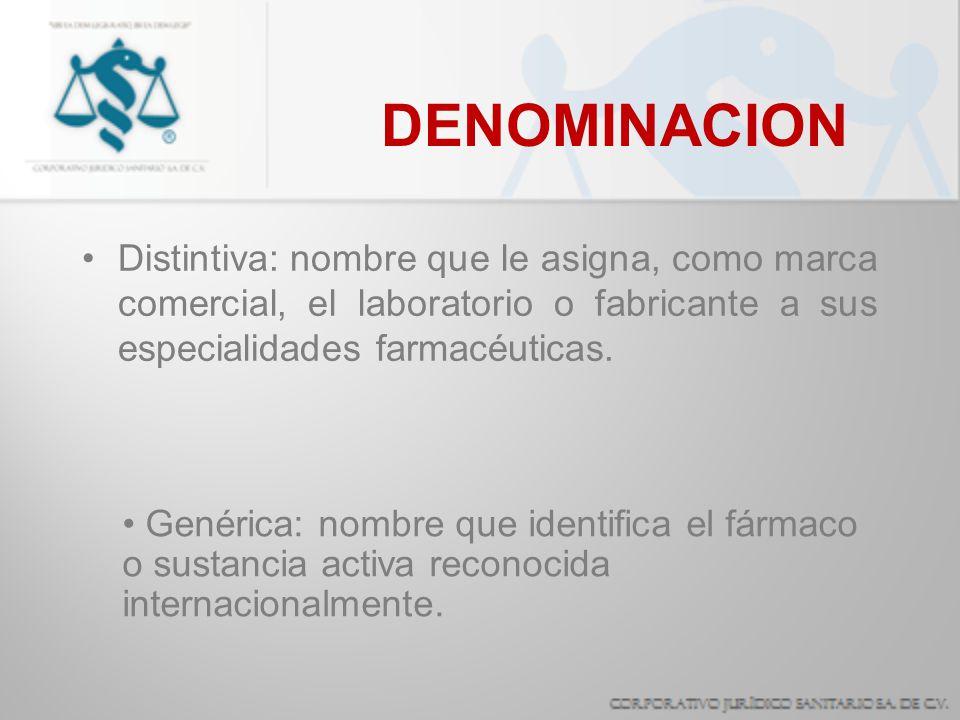 DENOMINACION Distintiva: nombre que le asigna, como marca comercial, el laboratorio o fabricante a sus especialidades farmacéuticas. Genérica: nombre