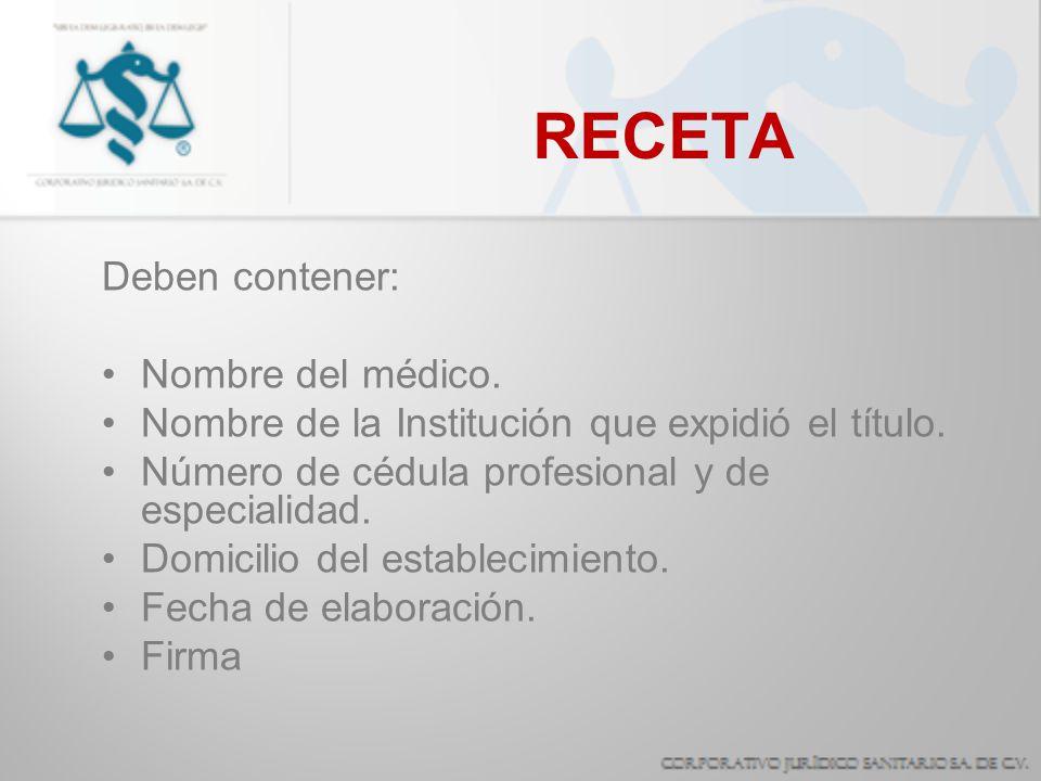 RECETA Deben contener: Nombre del médico. Nombre de la Institución que expidió el título. Número de cédula profesional y de especialidad. Domicilio de