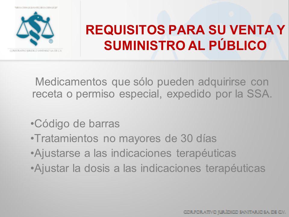 REQUISITOS PARA SU VENTA Y SUMINISTRO AL PÚBLICO Medicamentos que sólo pueden adquirirse con receta o permiso especial, expedido por la SSA. Código de
