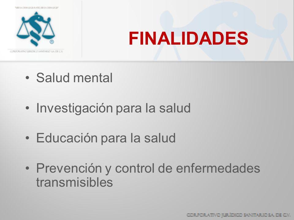 FINALIDADES Salud mental Investigación para la salud Educación para la salud Prevención y control de enfermedades transmisibles
