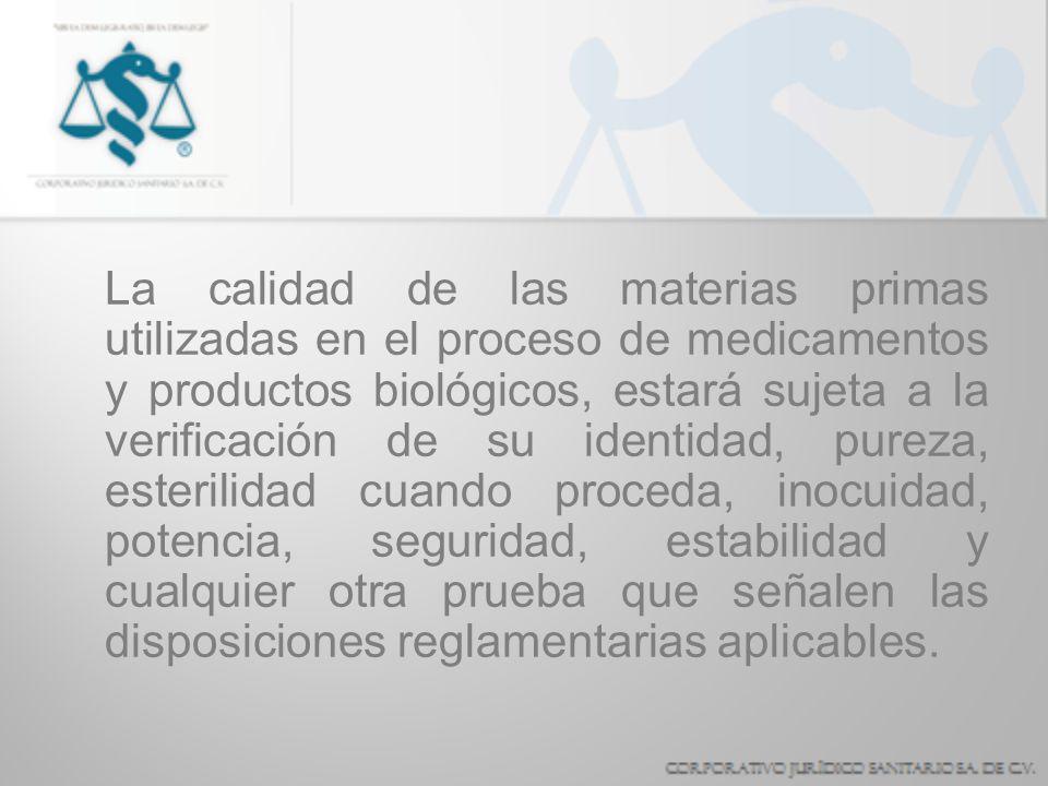 La calidad de las materias primas utilizadas en el proceso de medicamentos y productos biológicos, estará sujeta a la verificación de su identidad, pu