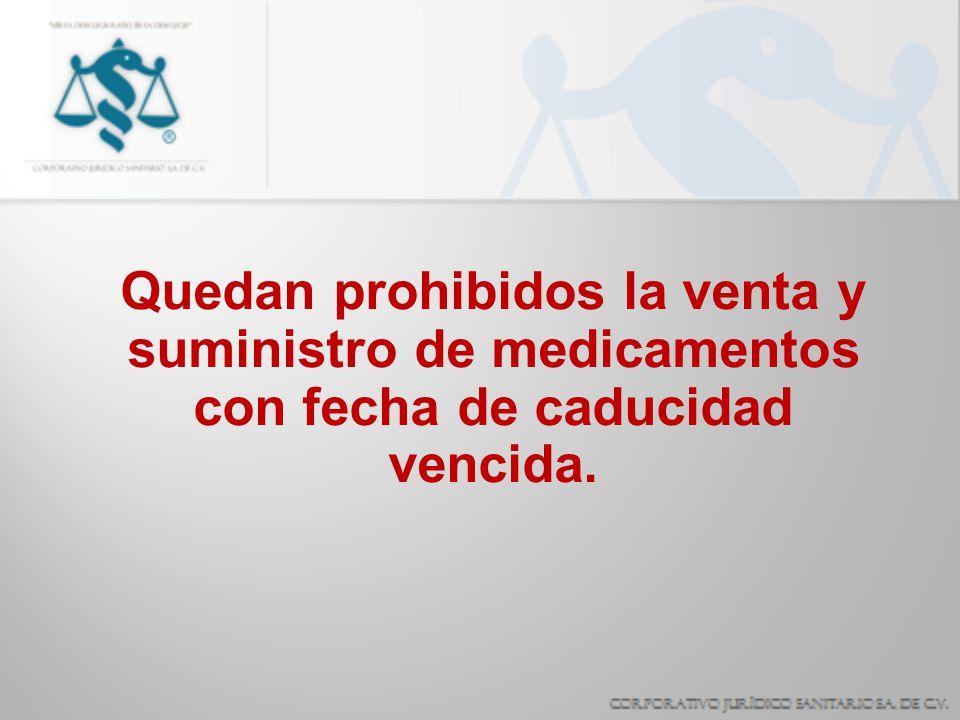 Quedan prohibidos la venta y suministro de medicamentos con fecha de caducidad vencida.