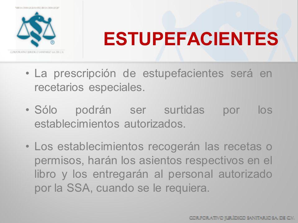 ESTUPEFACIENTES La prescripción de estupefacientes será en recetarios especiales. Sólo podrán ser surtidas por los establecimientos autorizados. Los e
