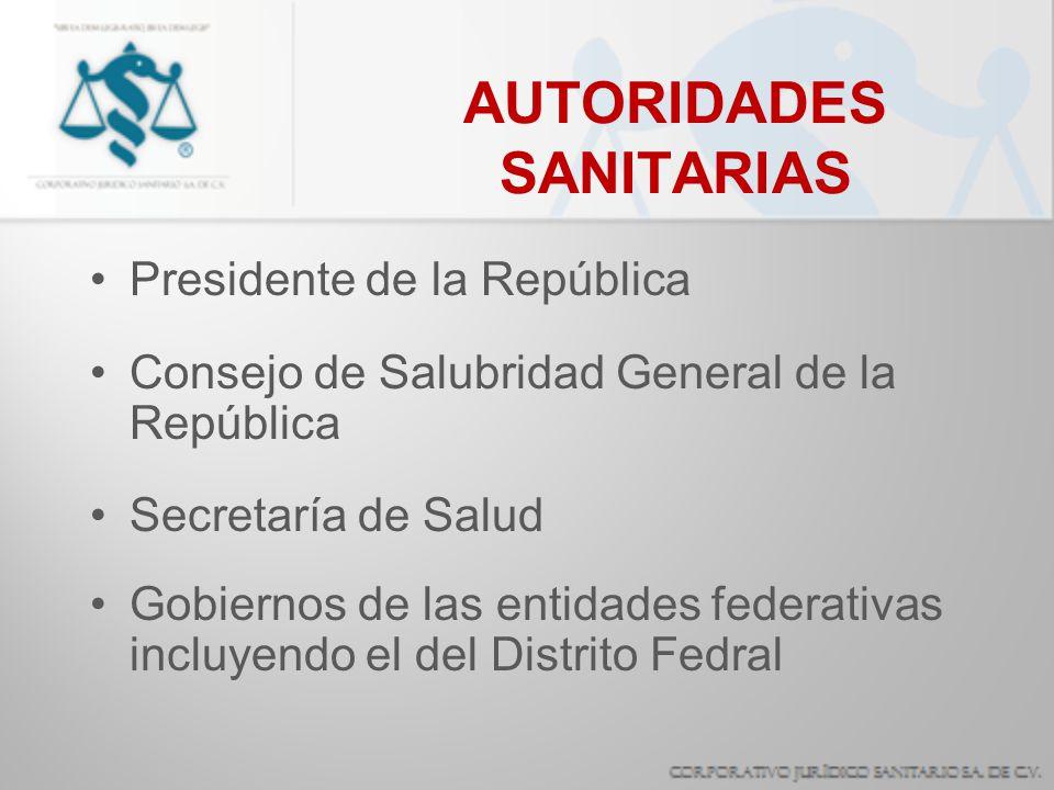 AUTORIDADES SANITARIAS Presidente de la República Consejo de Salubridad General de la República Secretaría de Salud Gobiernos de las entidades federat