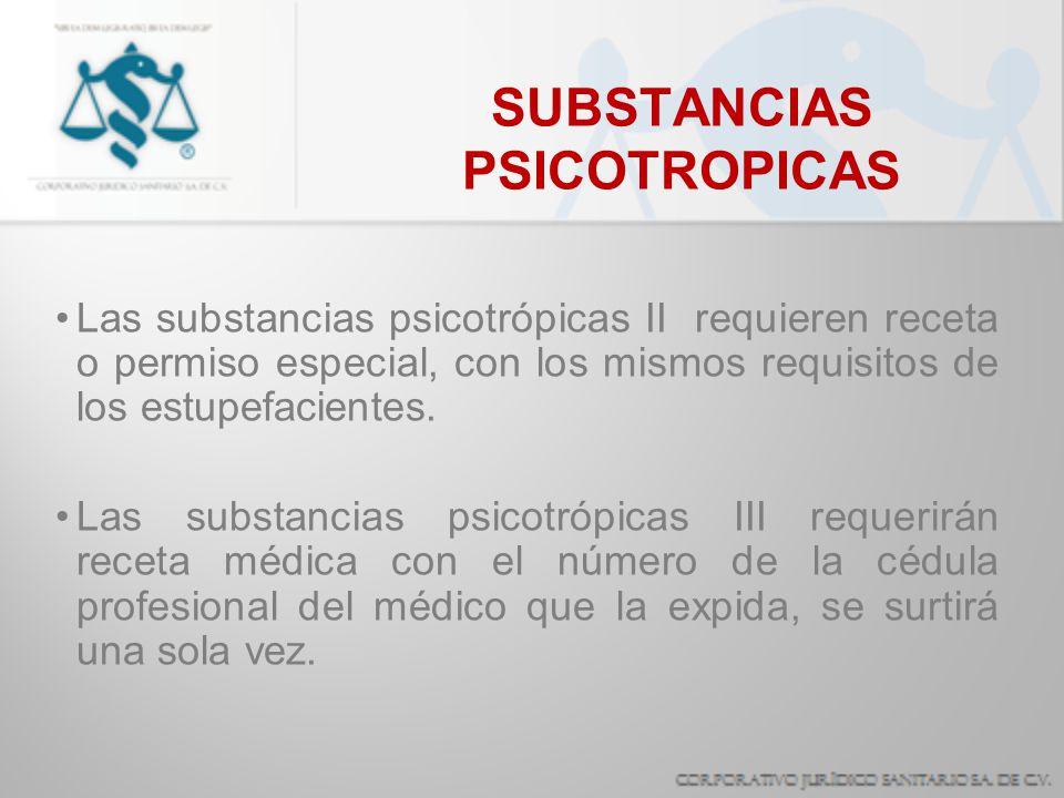 SUBSTANCIAS PSICOTROPICAS Las substancias psicotrópicas II requieren receta o permiso especial, con los mismos requisitos de los estupefacientes. Las