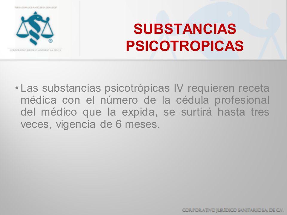 SUBSTANCIAS PSICOTROPICAS Las substancias psicotrópicas IV requieren receta médica con el número de la cédula profesional del médico que la expida, se