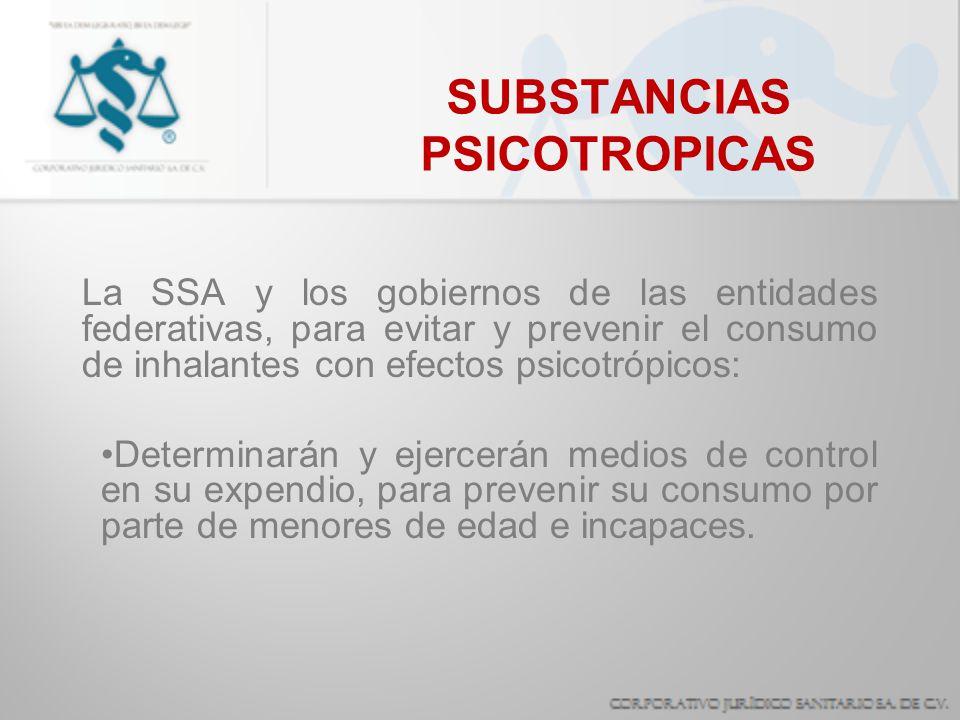 SUBSTANCIAS PSICOTROPICAS La SSA y los gobiernos de las entidades federativas, para evitar y prevenir el consumo de inhalantes con efectos psicotrópic