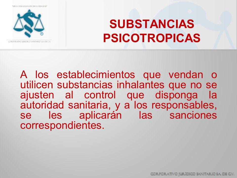 SUBSTANCIAS PSICOTROPICAS A los establecimientos que vendan o utilicen substancias inhalantes que no se ajusten al control que disponga la autoridad s
