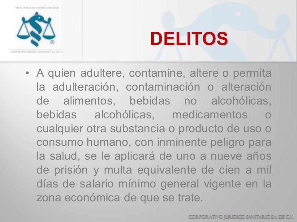 DELITOS A quien adultere, contamine, altere o permita la adulteración, contaminación o alteración de alimentos, bebidas no alcohólicas, bebidas alcohó