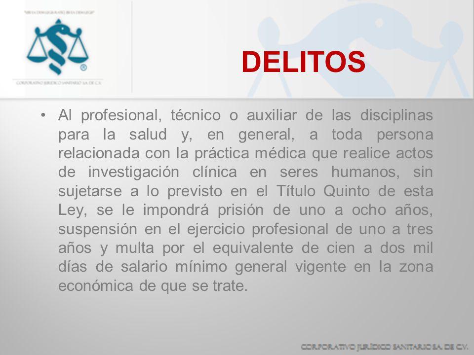 DELITOS Al profesional, técnico o auxiliar de las disciplinas para la salud y, en general, a toda persona relacionada con la práctica médica que reali