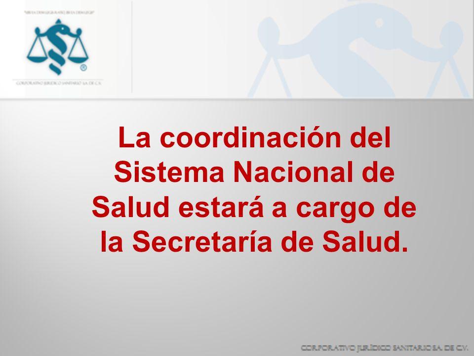 La coordinación del Sistema Nacional de Salud estará a cargo de la Secretaría de Salud.