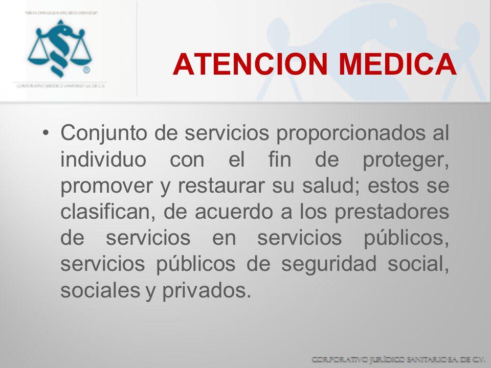 ATENCION MEDICA Conjunto de servicios proporcionados al individuo con el fin de proteger, promover y restaurar su salud; estos se clasifican, de acuer