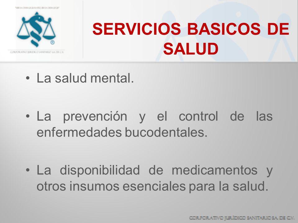 SERVICIOS BASICOS DE SALUD La salud mental. La prevención y el control de las enfermedades bucodentales. La disponibilidad de medicamentos y otros ins