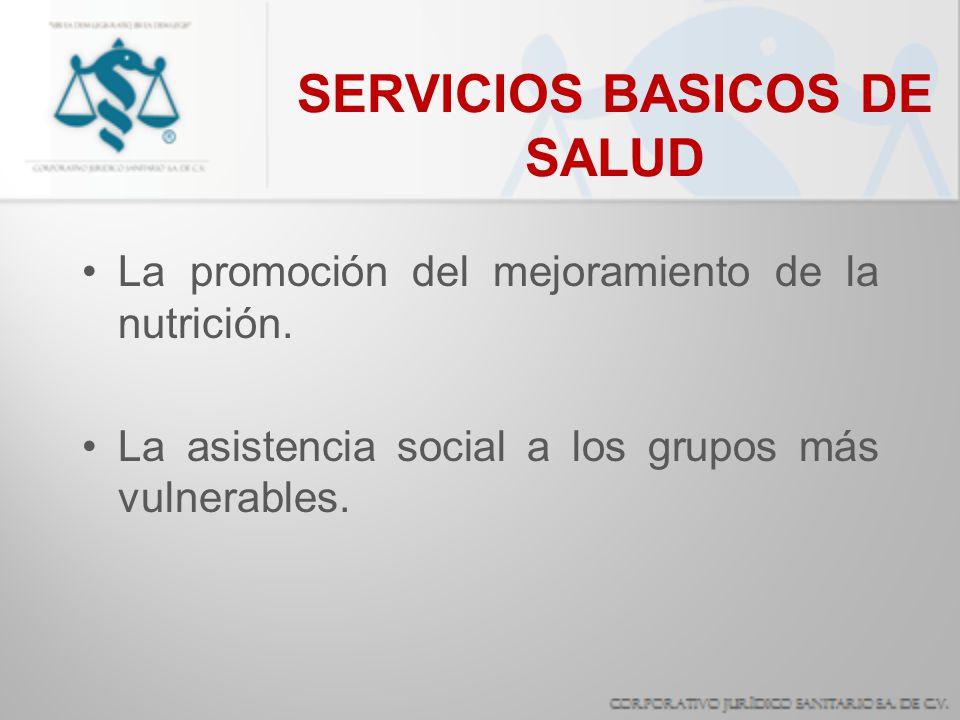 SERVICIOS BASICOS DE SALUD La promoción del mejoramiento de la nutrición. La asistencia social a los grupos más vulnerables.