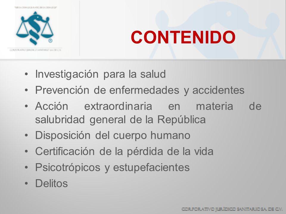 CONTENIDO Investigación para la salud Prevención de enfermedades y accidentes Acción extraordinaria en materia de salubridad general de la República D