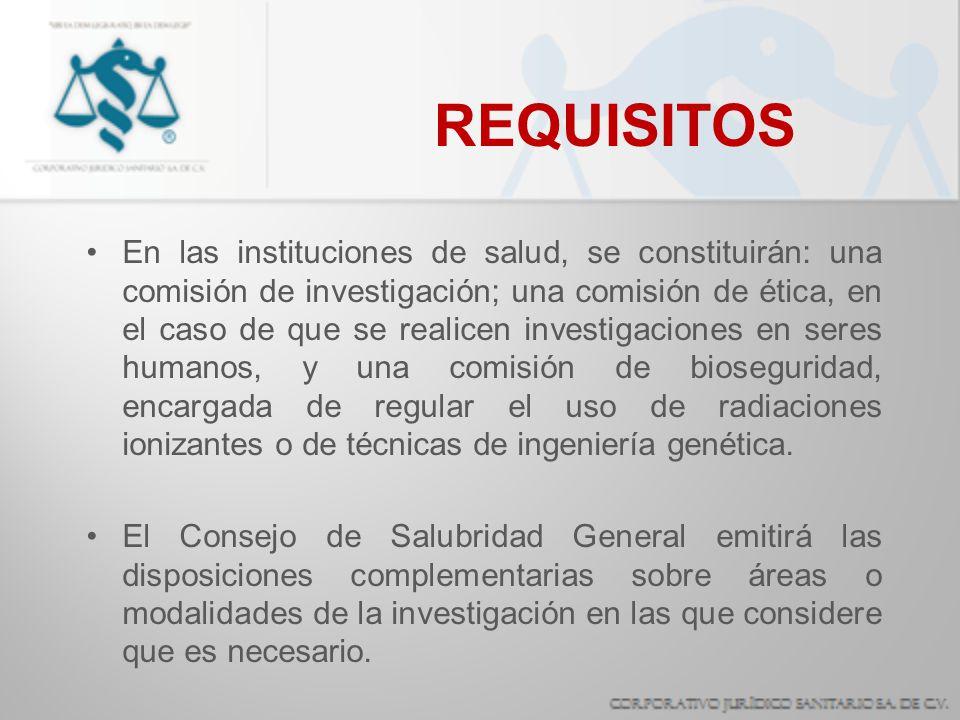REQUISITOS En las instituciones de salud, se constituirán: una comisión de investigación; una comisión de ética, en el caso de que se realicen investi