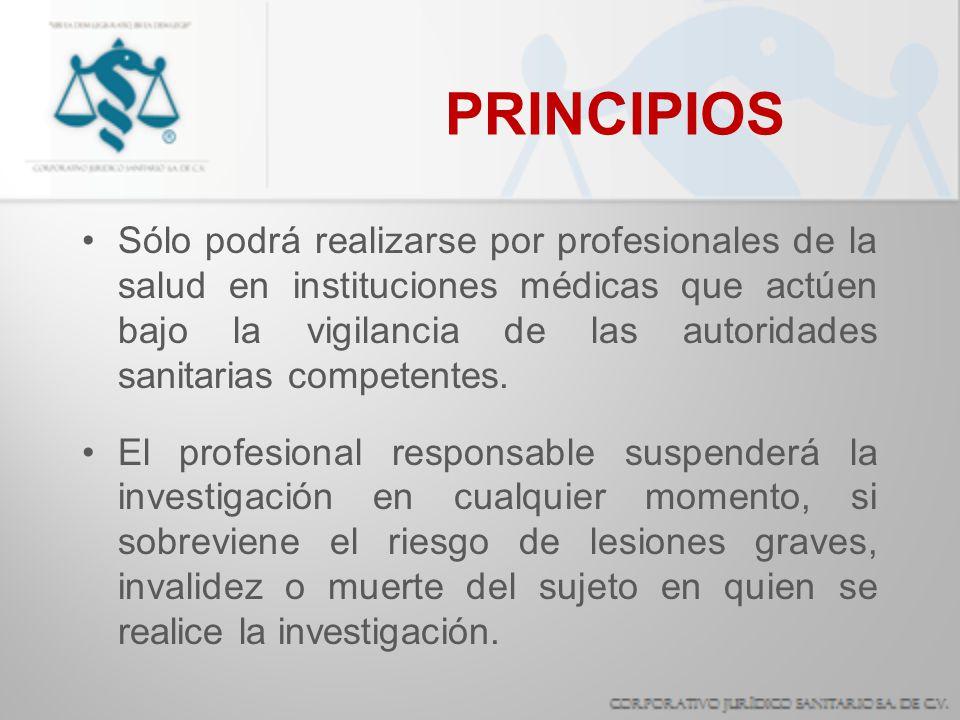 PRINCIPIOS Sólo podrá realizarse por profesionales de la salud en instituciones médicas que actúen bajo la vigilancia de las autoridades sanitarias co
