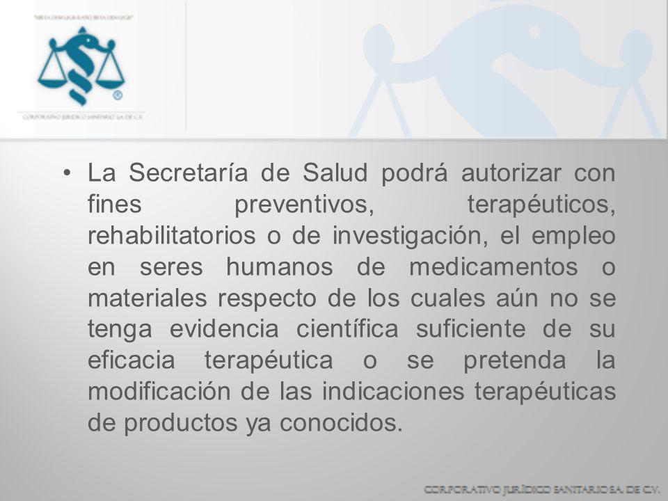 La Secretaría de Salud podrá autorizar con fines preventivos, terapéuticos, rehabilitatorios o de investigación, el empleo en seres humanos de medicam