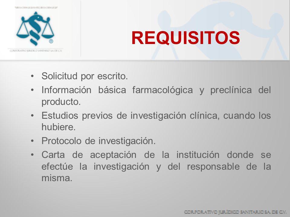 REQUISITOS Solicitud por escrito. Información básica farmacológica y preclínica del producto. Estudios previos de investigación clínica, cuando los hu