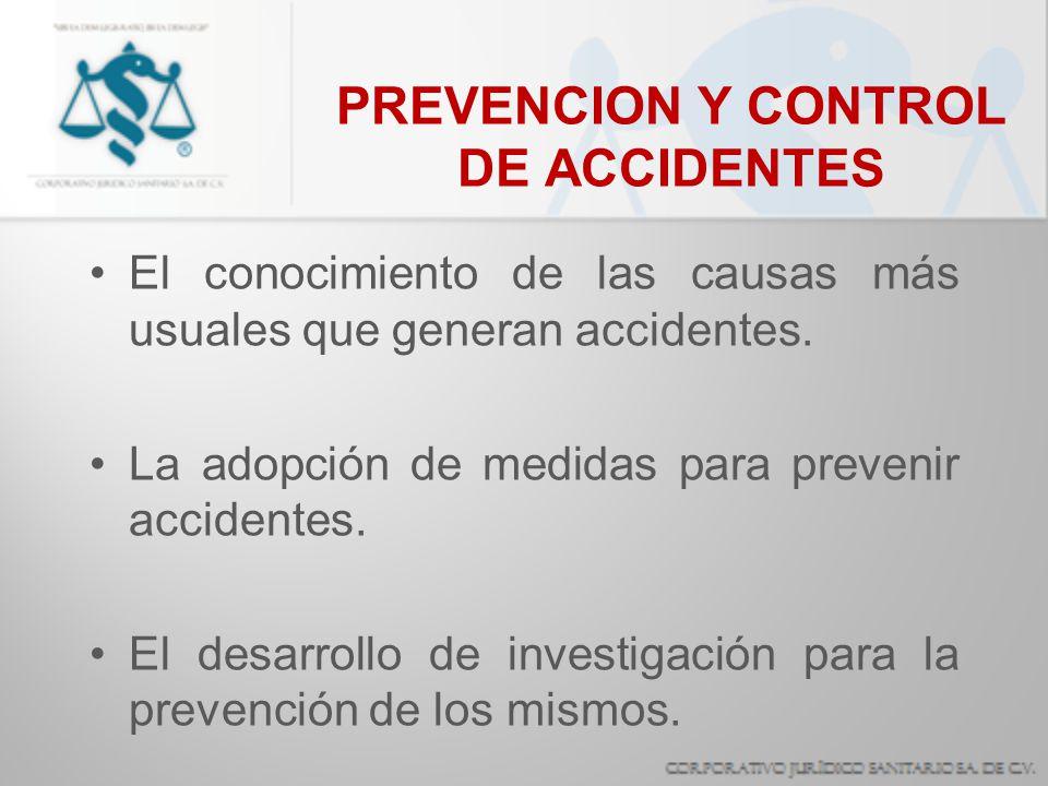 PREVENCION Y CONTROL DE ACCIDENTES El conocimiento de las causas más usuales que generan accidentes. La adopción de medidas para prevenir accidentes.