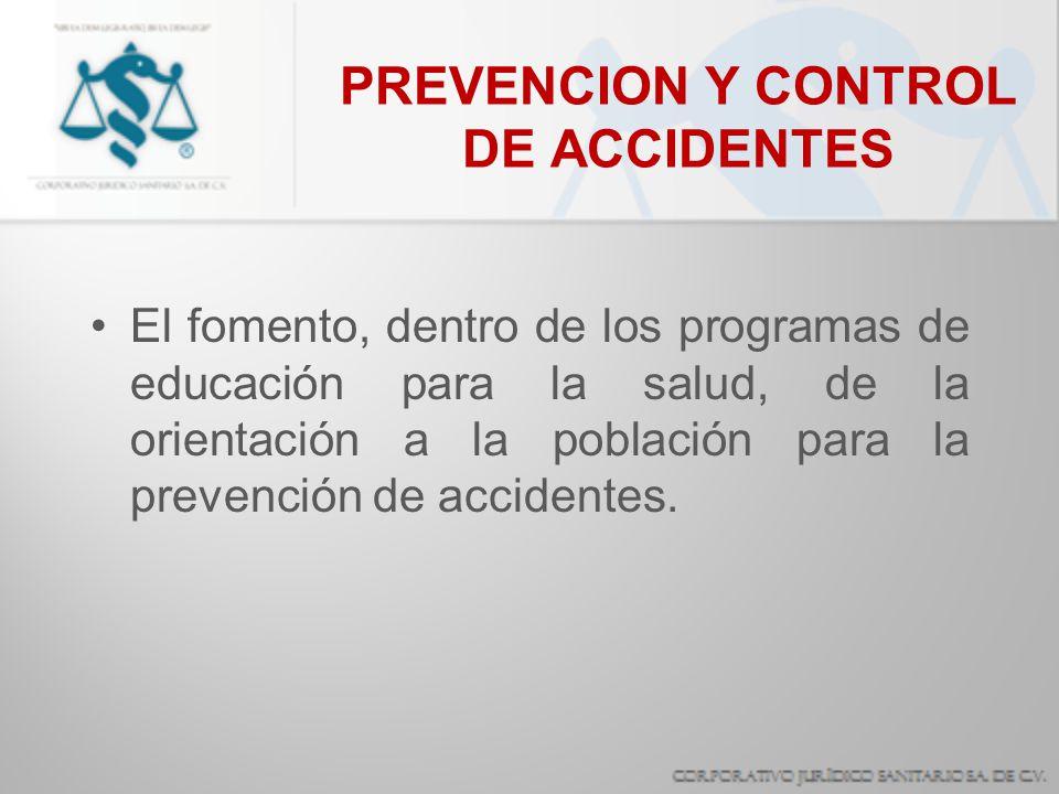 PREVENCION Y CONTROL DE ACCIDENTES El fomento, dentro de los programas de educación para la salud, de la orientación a la población para la prevención