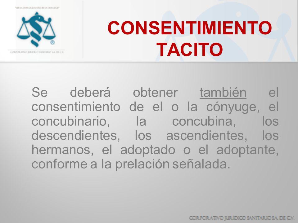 CONSENTIMIENTO TACITO Se deberá obtener también el consentimiento de el o la cónyuge, el concubinario, la concubina, los descendientes, los ascendient