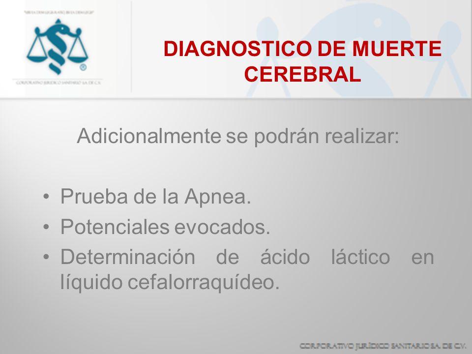 DIAGNOSTICO DE MUERTE CEREBRAL Adicionalmente se podrán realizar: Prueba de la Apnea. Potenciales evocados. Determinación de ácido láctico en líquido
