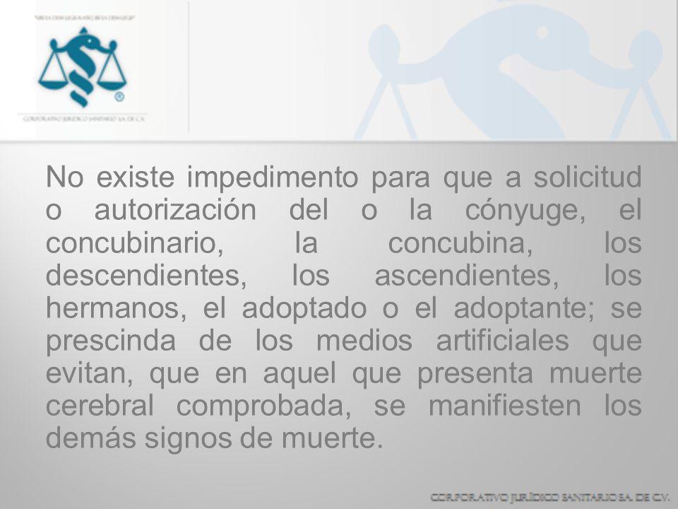 No existe impedimento para que a solicitud o autorización del o la cónyuge, el concubinario, la concubina, los descendientes, los ascendientes, los he