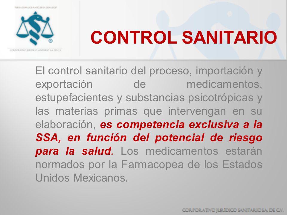 CONTROL SANITARIO El control sanitario del proceso, importación y exportación de medicamentos, estupefacientes y substancias psicotrópicas y las mater