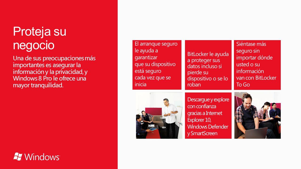 Proteja su negocio Una de sus preocupaciones más importantes es asegurar la información y la privacidad, y Windows 8 Pro le ofrece una mayor tranquilidad.